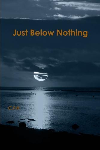 Just Below Nothing (Paperback)