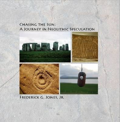 Chasing the Sun: A Journey in Neolithic Speculation (Paperback)