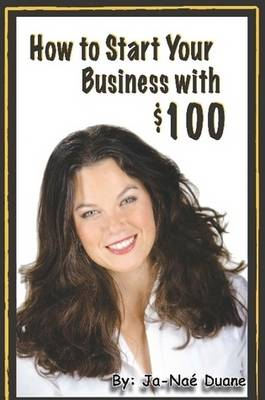 How to Start Your Business with $100 (Paperback)