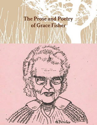 The Prose and Poetry of Grace Fisher (Paperback)