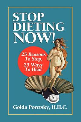 Stop Dieting Now: 25 Reasons to Stop, 25 Ways to Heal (Paperback)
