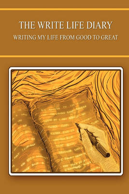 The Write Life Diary - Writing My Life from Good to Great (Paperback)