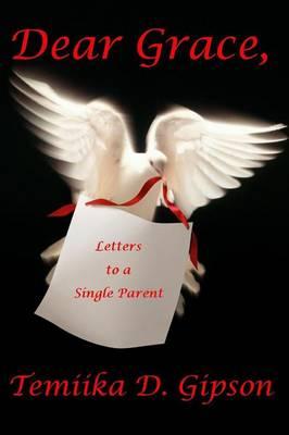 Dear Grace, Letters to a Single Parent (Paperback)