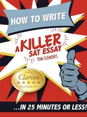 How to Write a Killer SAT Essay (Paperback)