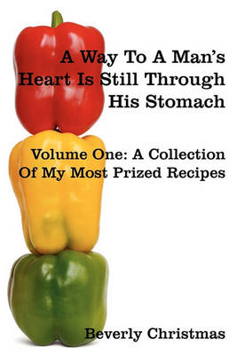 A Way to a Man's Heart Is Still Through His Stomach: Volume One: A Collection of My Most Prized Recipes (Paperback)