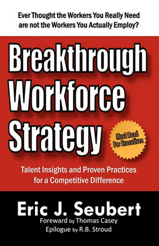 Breakthrough Workforce Strategy: Talent Insights and Proven Practices for a Competitive Difference (Paperback)
