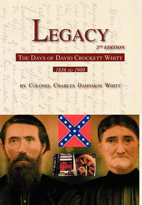 Legacy 2nd Edition, the Days of David Crockett Whitt (Paperback)