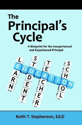 The Principal's Cycle: A Blueprint for the Inexperienced and Experienced Principal (Paperback)