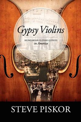 Gypsy Violins Hungarian-Slovak Gypsies in America (Paperback)