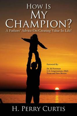 How Is My Champion? a Fathers' Advice on Creating Value in Life! (Paperback)