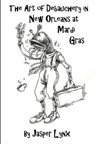 The Art of Debauchery in New Orleans at Mardi Gras (Paperback)
