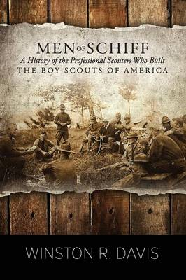Men of Schiff, a History of the Professional Scouters Who Built the Boy Scouts of America (Paperback)
