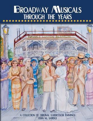 Broadway Musicals Through the Years: A Collection of Original Watercolor Paintings (Paperback)