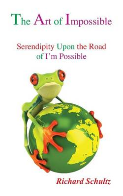 The Art of Impossible: Serendipity Upon the Road of I'm Possible (Paperback)