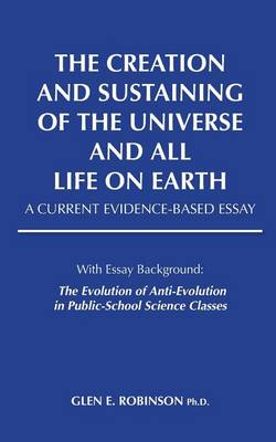 The Creation and Sustaining of the Universe and All Life on Earth: A Current Evidence-Based Essay (Paperback)