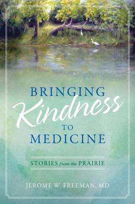 Bringing Kindness to Medicine: Stories from the Prairie (Paperback)
