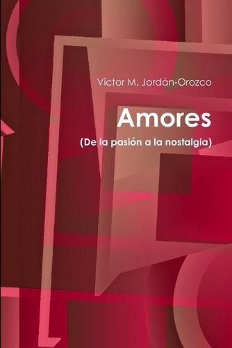 Amores (de La Pasion a la Nostalgia) (Paperback)