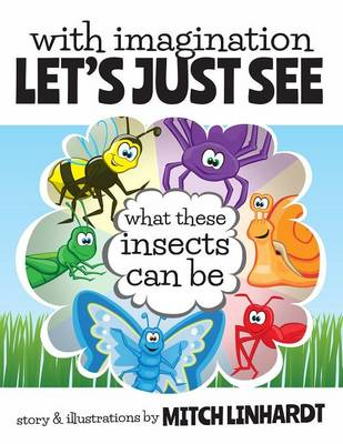 With Imagination Let's Just See What These Insects Can Be (Paperback)