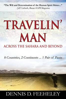 Travelin' Man Across the Sahara and Beyond: 8 Countries, 2 Continents...1 Pair of Pants (Paperback)