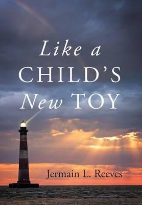Like a Child's New Toy (Hardback)