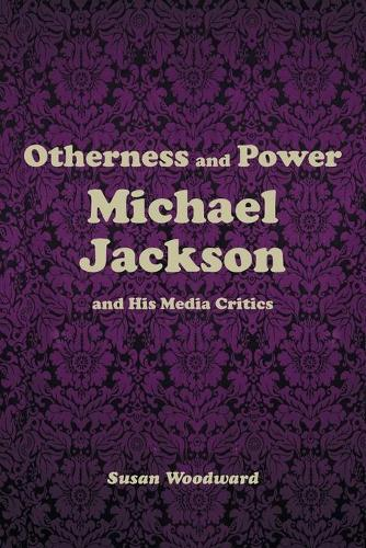Otherness and Power: Michael Jackson and His Media Critics (Paperback)