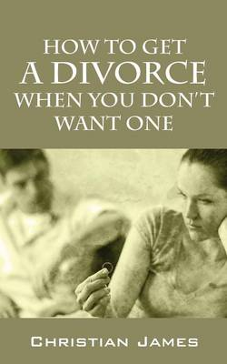 How to Get a Divorce When You Don't Want One (Paperback)