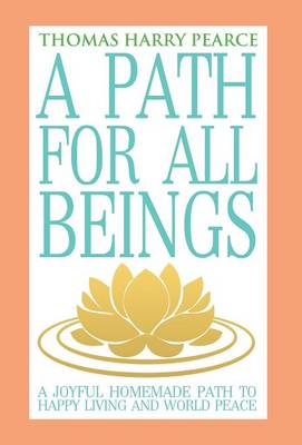 A Path for All Beings - A Joyful Homemade Path to Happy Living and World Peace (Hardback)