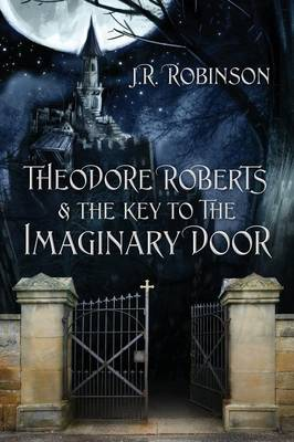 Theodore Roberts & the Key to the Imaginary Door (Paperback)