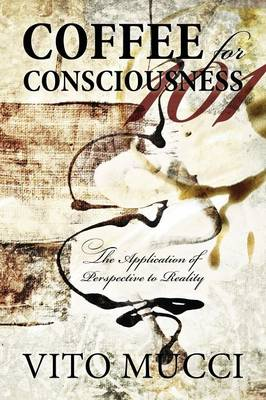 Coffee for Consciousness: The Application of Perspective to Reality (Paperback)