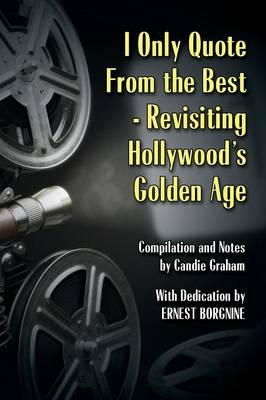 I Only Quote from the Best: Revisiting Hollywood's Golden Age (Paperback)