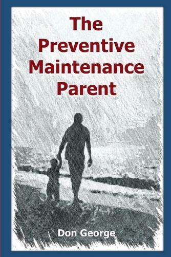 The Preventive Maintenance Parent (Paperback)
