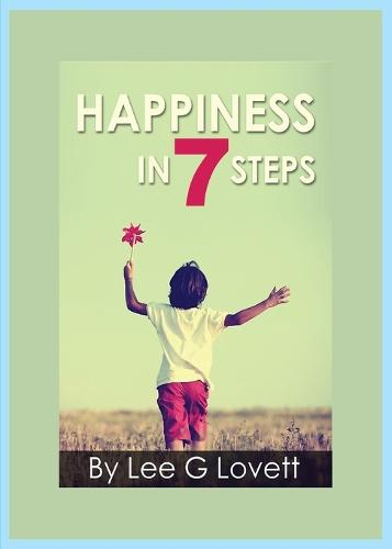 Happiness in Seven Steps: Gain Control of a Happier Life (Paperback)