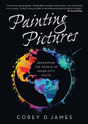 Painting Pictures: Reframing the World of Inner-City Youth (Paperback)