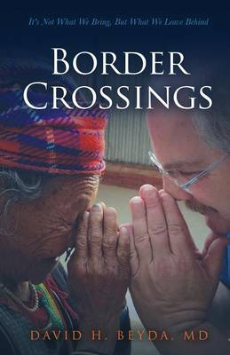 Border Crossings: It's Not What We Bring, But What We Leave Behind (Paperback)