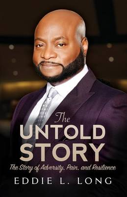 The Untold Story: The Story of Adversity, Pain, and Resilience (Paperback)