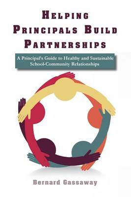 Helping Principals Build Partnerships a Principal's Guide to Healthy and Sustainable School-Community Relationships (Paperback)