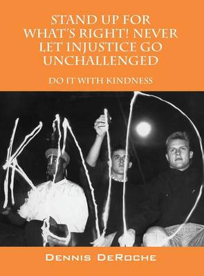 Stand Up for What's Right! Never Let Injustice Go Unchallenged: Do It with Kindness (Hardback)
