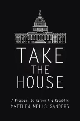 Take the House: A Proposal to Reform the Republic (Paperback)