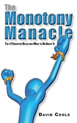 The Monotony Manacle: The #1 Incentive Killer and What to Do about (Paperback)