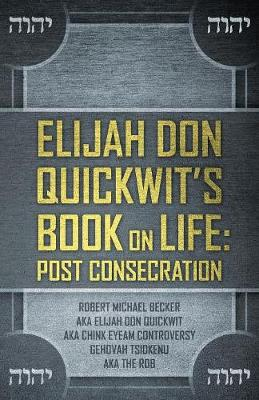 Elijah Don Quickwit's Book on Life: Post Consecration (Paperback)