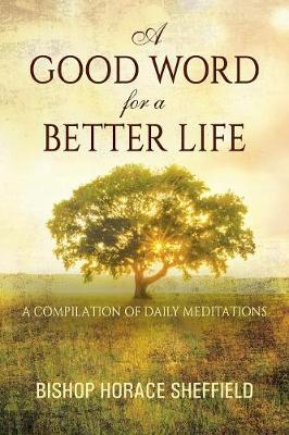 A Good Word for a Better Life: A Compilation of Daily Meditations (Paperback)