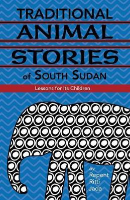 Traditional Animal Stories of South Sudan: Lessons for Its Children (Paperback)