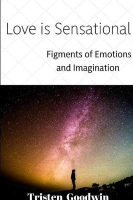 Love Is Sensational: Figments of Emotions and Imagination (Paperback)