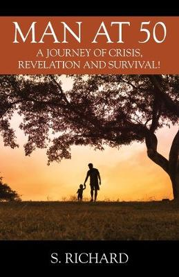 Man at 50: A Journey of Crisis, Revelation and Survival! (Paperback)
