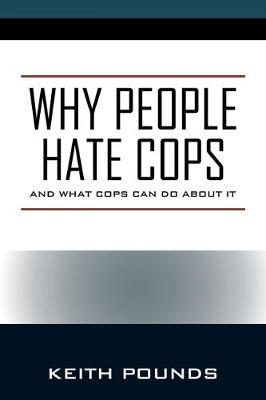 Why People Hate Cops: And What Cops Can Do About It (Paperback)