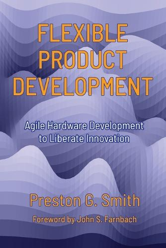 Flexible Product Development: Agile Hardware Development to Liberate Innovation (Paperback)