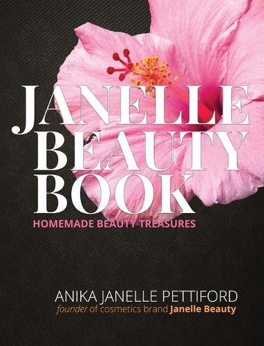 The Janelle Beauty Book: Homemade Beauty Recipes (Hardback)