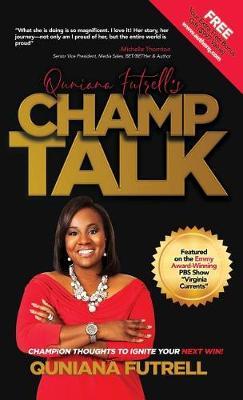 Quniana Futrell's Champ Talk: Champion Thoughts to Ignite Your Next Win! (Hardback)