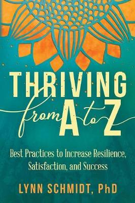 Thriving from A to Z: Best Practices to Increase Resilience, Satisfaction, and Success (Paperback)