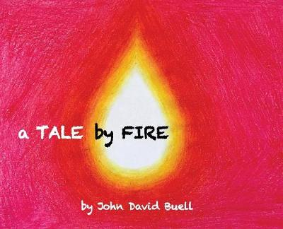A Tale by Fire: a spiritual picture book for all ages (Hardback)